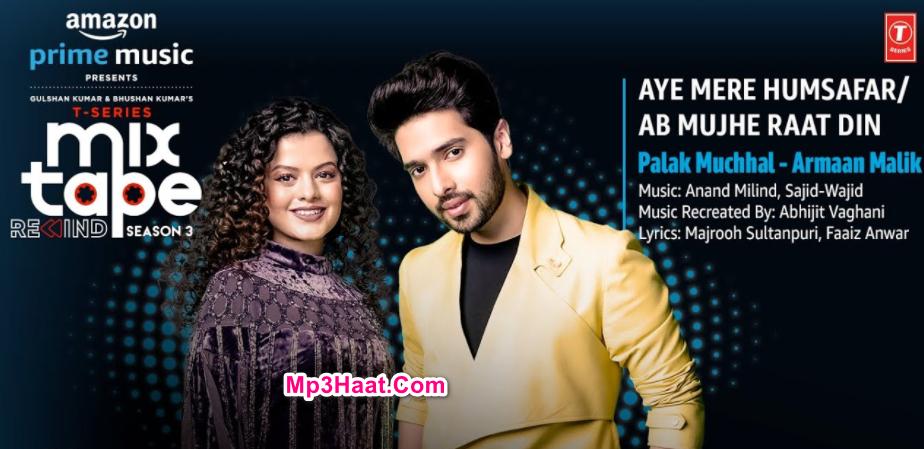 Palak Muchhal & Armaan Malik – Aye Mere Humsafar Vs Ab Mujhe Raat Din Mixed Mp3