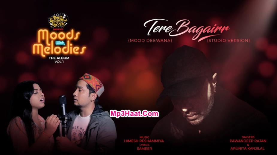 Tere Bagairr By Pawandeep Rajan and Arunita Kanjilal Mp3 Song
